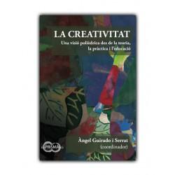 La creativitat. Una visió polièdrica des de la teoria, la pràctica i l'educació