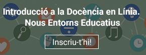 Curs en línia Introducció a la Docència en Línia. Nous Entorns Educatius